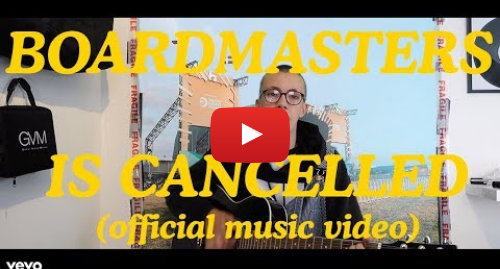 Youtube post by Fin Wallace: BOARDMASTERS IS CANCELLED? (OFFICIAL MUSIC VIDEO)