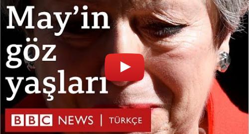 BBC News Türkçe tarafından yapılan Youtube paylaşımı: Brexit  İngiltere Başbakanı Theresa May istifa ediyor