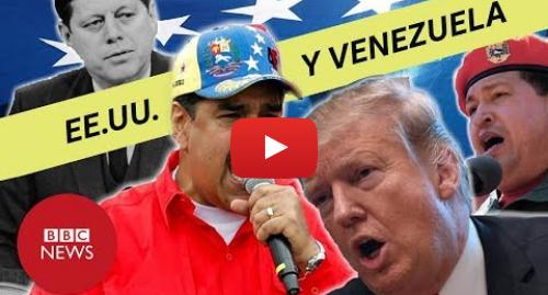 Publicación de Youtube por BBC News Mundo: Venezuela y Estados Unidos  cómo pasaron de aliados a enemigos