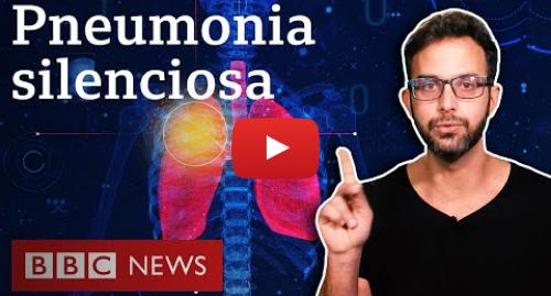 YouTube post de BBC News Brasil: Coronavírus  a 'pneumonia silenciosa' que dificulta diagnóstico de casos graves de covid-19