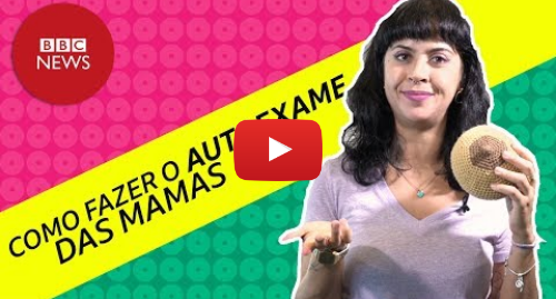 YouTube post de BBC News Brasil: O que você precisa saber sobre o autoexame de mama contra o câncer