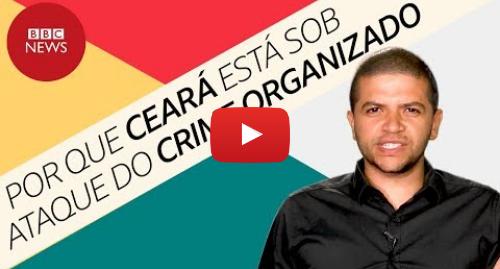 YouTube post de BBC News Brasil: Por que Fortaleza e outras cidades do Ceará estão sob ataque do tráfico