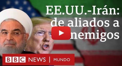 Publicación de Youtube por BBC News Mundo: Cómo Irán y Estados Unidos pasaron de ser aliados a enemigos | BBC Mundo