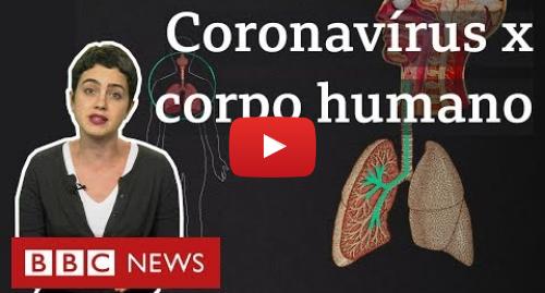 YouTube post de BBC News Brasil: Coronavírus  O que a covid-19 faz com o seu corpo