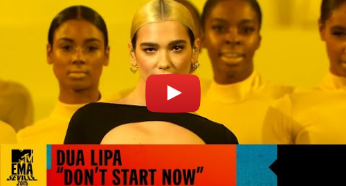 "Youtube post by MTV International: Dua Lipa - ""Don't Start Now"" Live | MTV EMA 2019"
