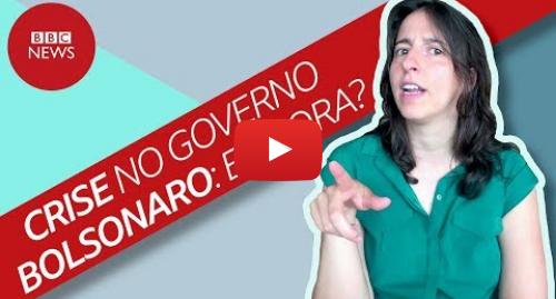 YouTube post de BBC News Brasil: Os impactos das polêmicas e tropeços nos rumos do governo Bolsonaro