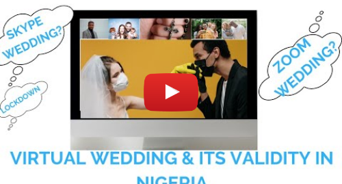 Youtube post by Legal Impress: VIRTUAL WEDDING & ITS VALIDITY IN NIGERIA