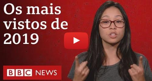 YouTube post de BBC News Brasil: Os 10 vídeos mais vistos no canal da BBC News Brasil em 2019