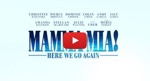 Youtube post by Universal Pictures: Mamma Mia! Here We Go Again - Trailer