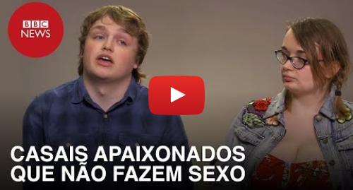 YouTube post de BBC News Brasil: Sexo não? 'Somos um casal apaixonado, mas não transamos há 3 anos – nem planejamos mudar'