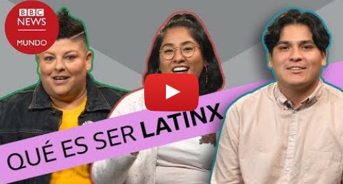 """Publicación de Youtube por BBC News Mundo: Por qué quiero que me llamen """"latinx"""""""