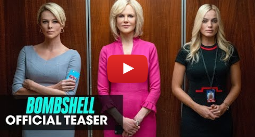 Youtube post by Lionsgate Movies: Bombshell (2019 Movie) Official Teaser — Charlize Theron, Nicole Kidman, Margot Robbie