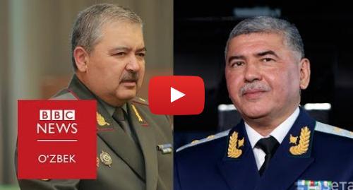 Youtube муаллиф BBC Uzbek: ДХХ раиси Ихтиёр Абдуллаев нега ишдан олинди?