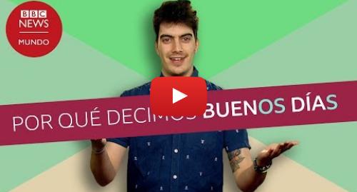 Publicación de Youtube por BBC News Mundo: Por qué en español decimos buenoS díaS o buenaS nocheS en plural