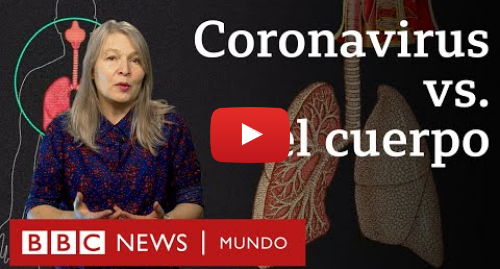 Publicación de Youtube por BBC News Mundo: ¿Qué le hace el coronavirus al cuerpo? | BBC Mundo
