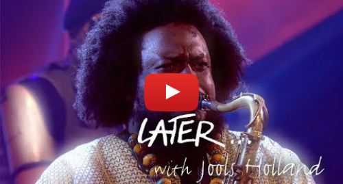 Youtube post by BBC Music: Jazz king Kamasi Washington performs Fists of Fury on Later... with Jools