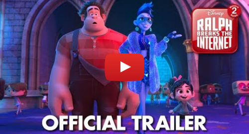 Youtube post by Walt Disney Animation Studios: Ralph Breaks the Internet  Wreck-It Ralph 2 Official Trailer
