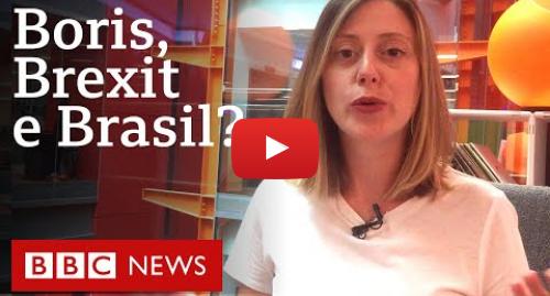 YouTube post de BBC News Brasil: Quem é Boris Johnson? Como fica o Brexit? E o Brasil com isso?