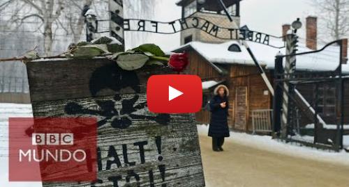Publicación de Youtube por BBC News Mundo: Auschwitz  70 años del fin del horror nazi