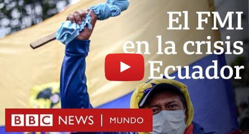 Publicación de Youtube por BBC News Mundo: Cuál es el papel del FMI en la crisis de Ecuador | BBC Mundo