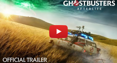 Youtube post by Sony Pictures Entertainment: GHOSTBUSTERS  AFTERLIFE - Official Trailer (HD)