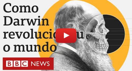 YouTube post de BBC News Brasil: O que é a teoria da evolução de Charles Darwin e o que inspirou suas ideias revolucionárias