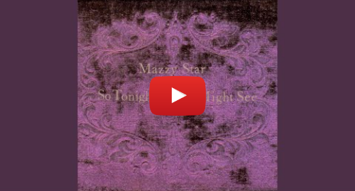 Youtube post by Mazzy Star - Topic: Fade Into You