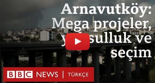 BBC News Türkçe tarafından yapılan Youtube paylaşımı: Arnavutköy  Mega projeler, yoksulluk ve seçimler