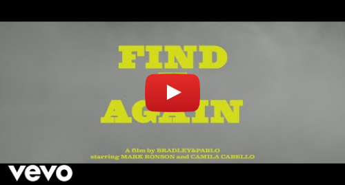 Youtube post by MarkRonsonVEVO: Mark Ronson - Find U Again (Official Video) ft. Camila Cabello