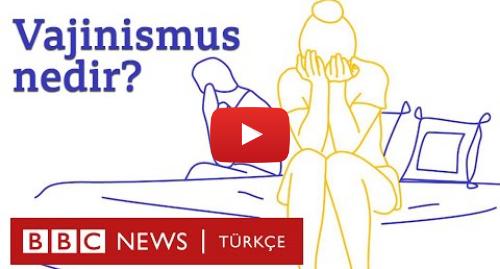 BBC News Türkçe tarafından yapılan Youtube paylaşımı: Vajinismus nedir?