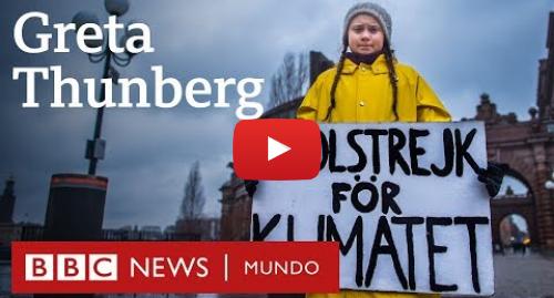 Publicación de Youtube por BBC News Mundo: Cómo Greta Thunberg se convirtió en un ícono mundial de la lucha ambiental | BBC Mundo