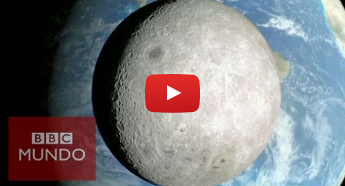 Publicación de Youtube por BBC News Mundo: Imágenes inéditas de la cara oculta de la Luna