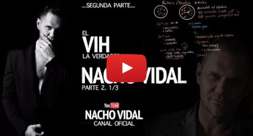 Publicación de Youtube por Nacho Vidal: Nacho Vidal - La historia real del VIH y Nacho Vidal - Segunda Parte
