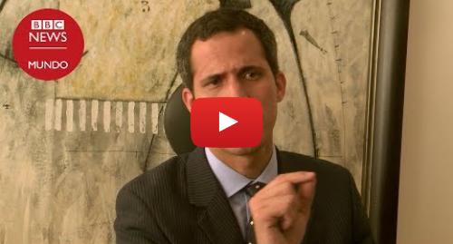 """Publicación de Youtube por BBC News Mundo: Entrevista con Juan Guaidó, el """"presidente encargado"""" de Venezuela"""