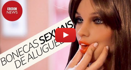YouTube post de BBC News Brasil: Os bordéis de bonecas sexuais na Europa