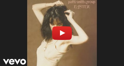 Youtube post by pattismithVEVO: Patti Smith Group - Because the Night (Audio)