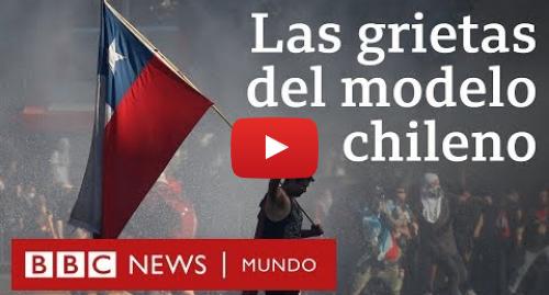 Publicación de Youtube por BBC News Mundo: Protestas en Chile  las grietas del modelo económico chileno