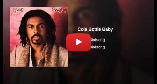 Youtube post by Edwin Birdsong - Topic: Cola Bottle Baby