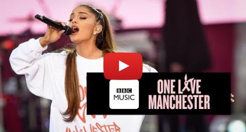Youtube допис, автор: BBC Music: Ariana Grande - One Last Time (One Love Manchester)
