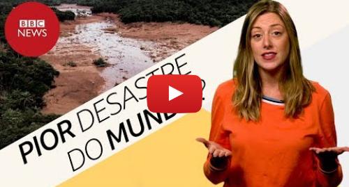 YouTube post de BBC News Brasil: Tragédia em Brumadinho  Quais os piores desastres com barragem do mundo?