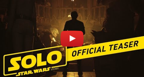 Youtube post by Star Wars: Solo  A Star Wars Story Official Teaser