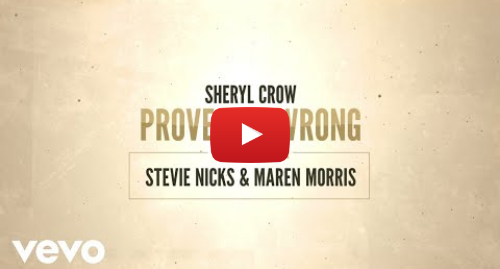 Youtube post by SherylCrowVEVO: Sheryl Crow - Prove You Wrong (Lyric Video) ft. Stevie Nicks, Maren Morris