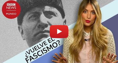Publicación de Youtube por BBC News Mundo: ¿Qué es el fascismo y en qué se diferencia de la extrema derecha?