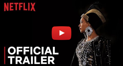 Youtube post by Netflix: Homecoming  A Film By Beyoncé | Official Trailer | Netflix