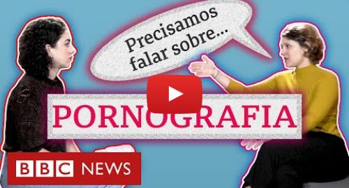 YouTube post de BBC News Brasil: Abuso sexual  como denunciar e o que a pornografia tem a ver com isso
