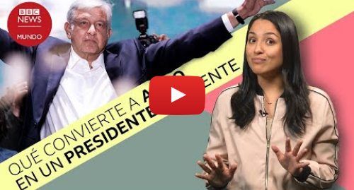 Publicación de Youtube por BBC News Mundo: 3 cosas por las que AMLO es un presidente distinto (y qué dicen sus críticos)