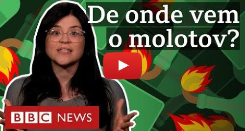 YouTube post de BBC News Brasil: A surpreendente origem do coquetel molotov