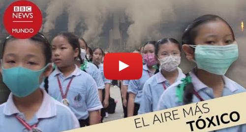 Publicación de Youtube por BBC News Mundo: Cómo se vive en el lugar más contaminado del mundo I Documental BBC