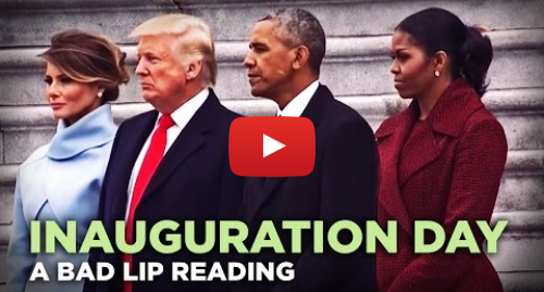 "Youtube post by Bad Lip Reading: ""INAUGURATION DAY"" — A Bad Lip Reading of Donald Trump's Inauguration"