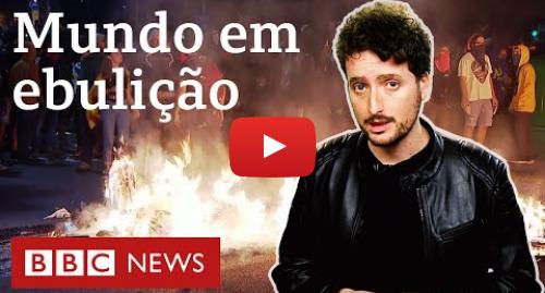 YouTube post de BBC News Brasil: Desigualdade, corrupção e liberdade  o que houve em 14 países atingidos por protestos em 2019